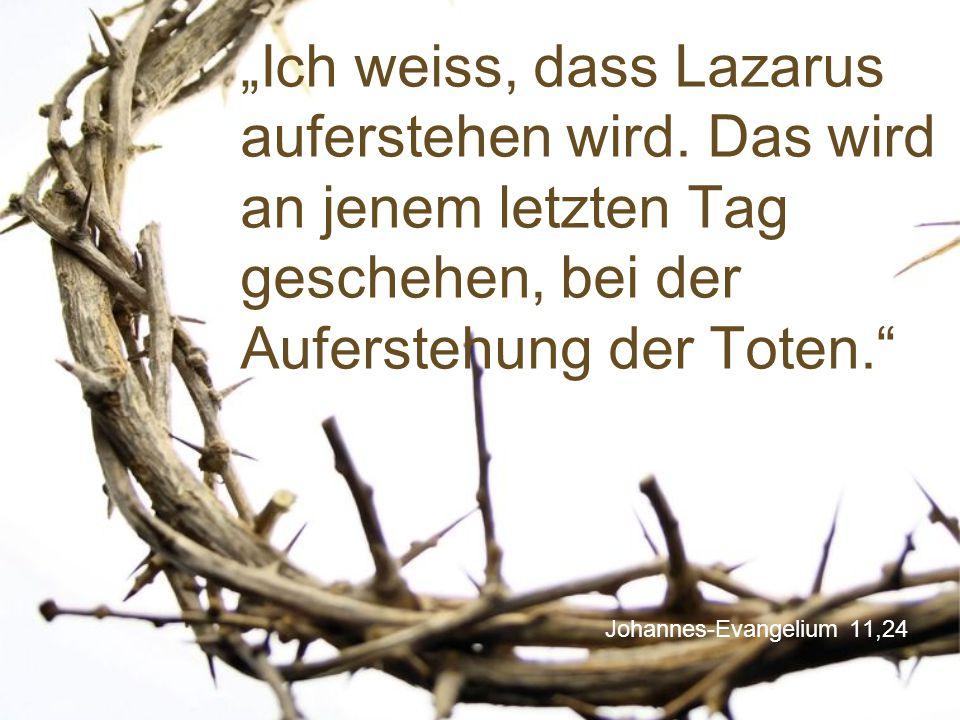 """Johannes-Evangelium 11,24 """"Ich weiss, dass Lazarus auferstehen wird. Das wird an jenem letzten Tag geschehen, bei der Auferstehung der Toten."""""""