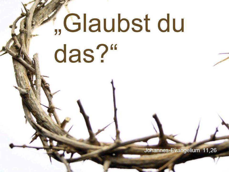 """Johannes-Evangelium 11,26 """"Glaubst du das?"""""""