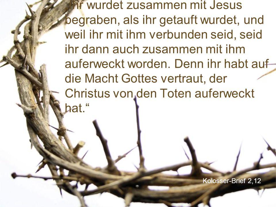 """Kolosser-Brief 2,12 """"Ihr wurdet zusammen mit Jesus begraben, als ihr getauft wurdet, und weil ihr mit ihm verbunden seid, seid ihr dann auch zusammen"""