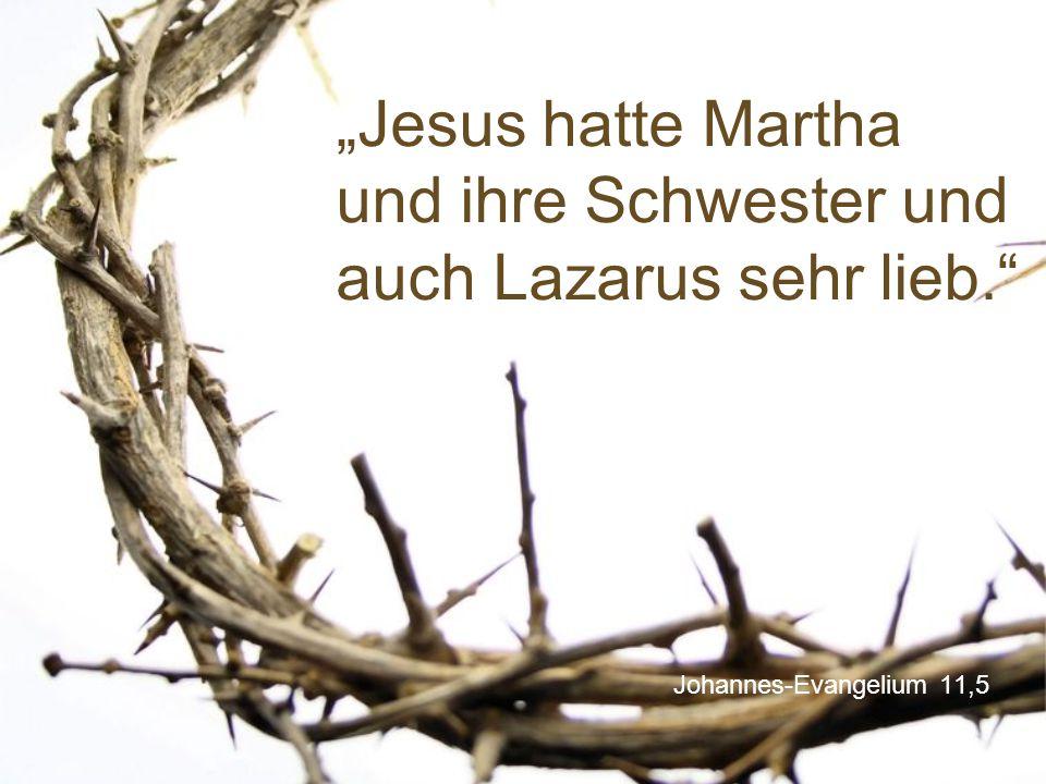 """Johannes-Evangelium 11,5 """"Jesus hatte Martha und ihre Schwester und auch Lazarus sehr lieb."""""""
