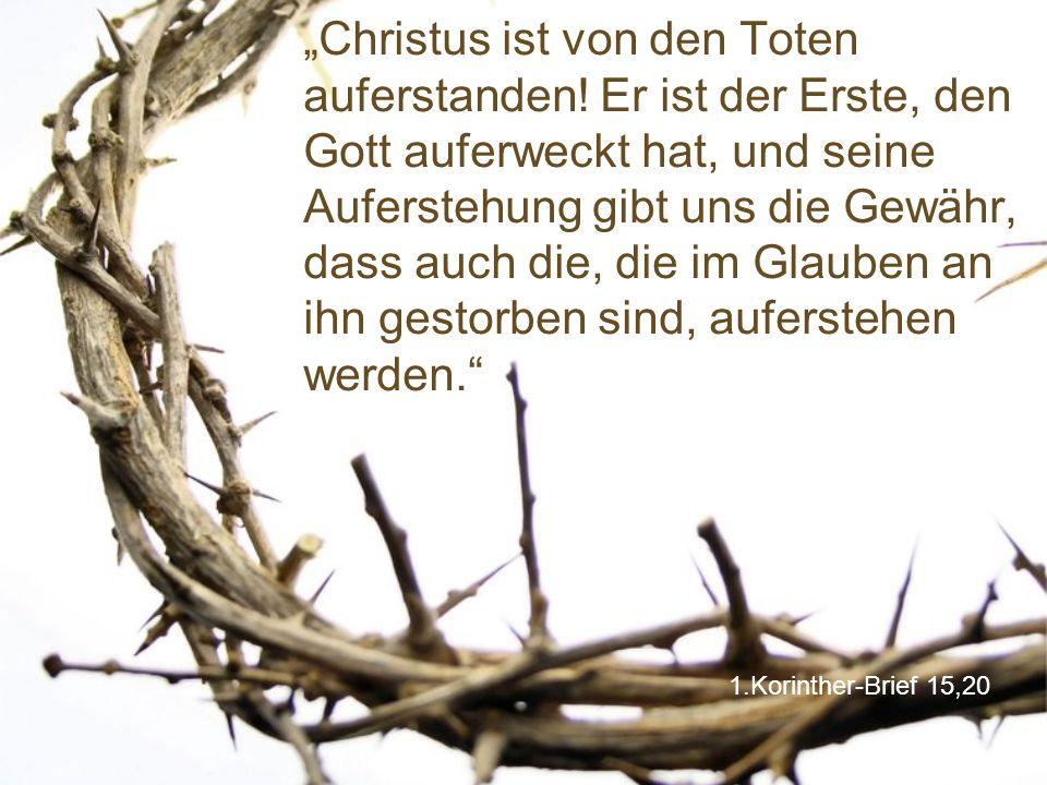 """1.Korinther-Brief 15,20 """"Christus ist von den Toten auferstanden! Er ist der Erste, den Gott auferweckt hat, und seine Auferstehung gibt uns die Gewäh"""