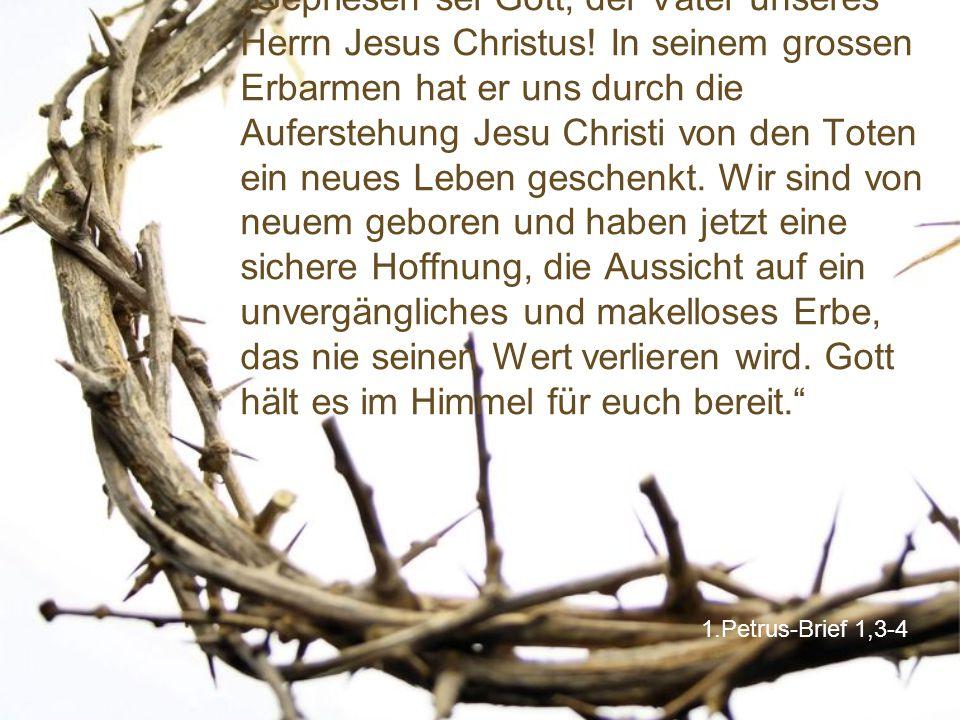 """1.Petrus-Brief 1,3-4 """"Gepriesen sei Gott, der Vater unseres Herrn Jesus Christus! In seinem grossen Erbarmen hat er uns durch die Auferstehung Jesu Ch"""