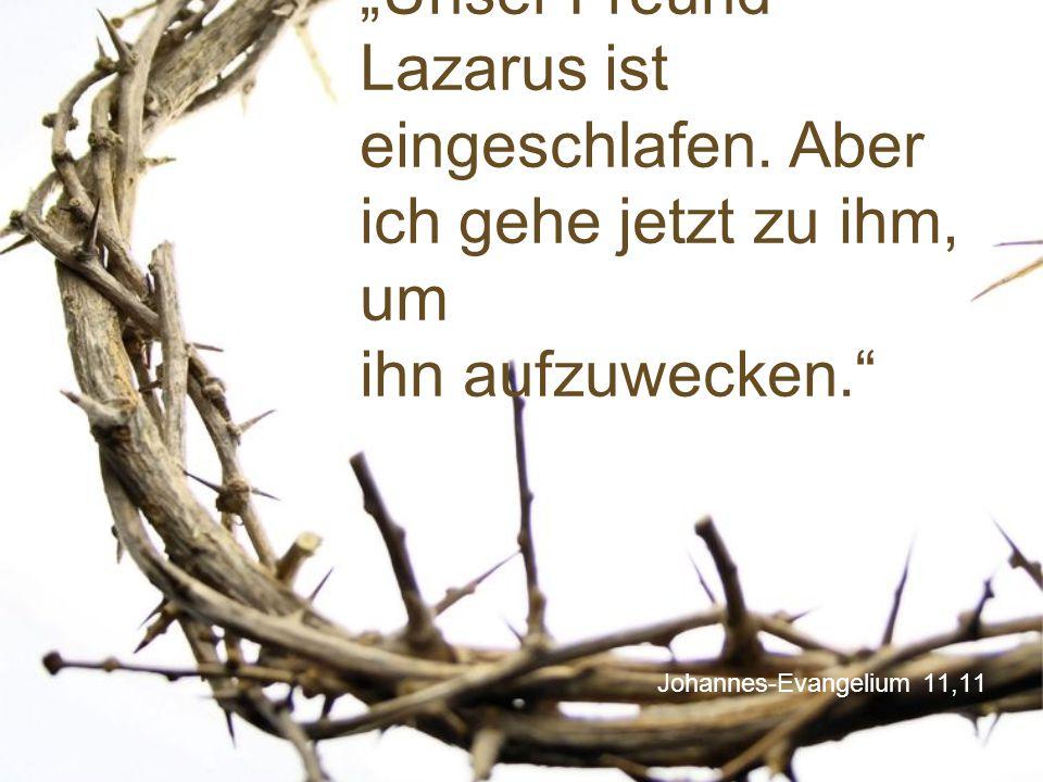 """Johannes-Evangelium 11,11 """"Unser Freund Lazarus ist eingeschlafen. Aber ich gehe jetzt zu ihm, um ihn aufzuwecken."""""""