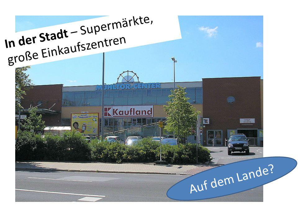 In der Stadt – Supermärkte, große Einkaufszentren Auf dem Lande