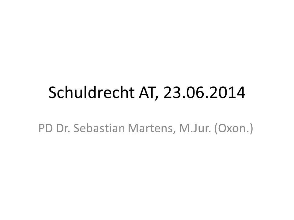 Schuldrecht AT, 23.06.2014 PD Dr. Sebastian Martens, M.Jur. (Oxon.)
