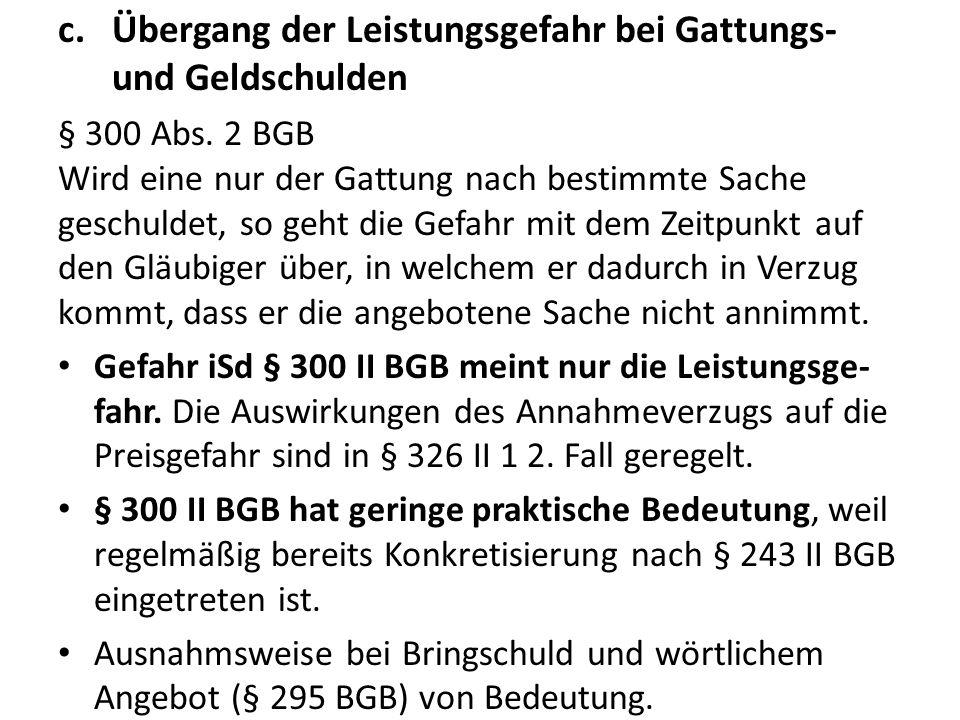 c.Übergang der Leistungsgefahr bei Gattungs- und Geldschulden § 300 Abs.