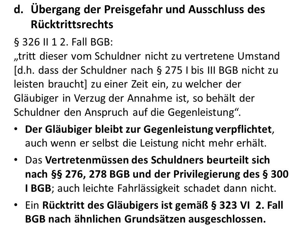 """d.Übergang der Preisgefahr und Ausschluss des Rücktrittsrechts § 326 II 1 2. Fall BGB: """"tritt dieser vom Schuldner nicht zu vertretene Umstand [d.h. d"""