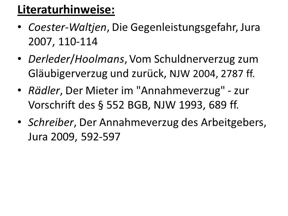 Literaturhinweise: Coester-Waltjen, Die Gegenleistungsgefahr, Jura 2007, 110-114 Derleder/Hoolmans, Vom Schuldnerverzug zum Gläubigerverzug und zurück