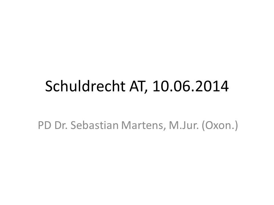 Schuldrecht AT, 10.06.2014 PD Dr. Sebastian Martens, M.Jur. (Oxon.)