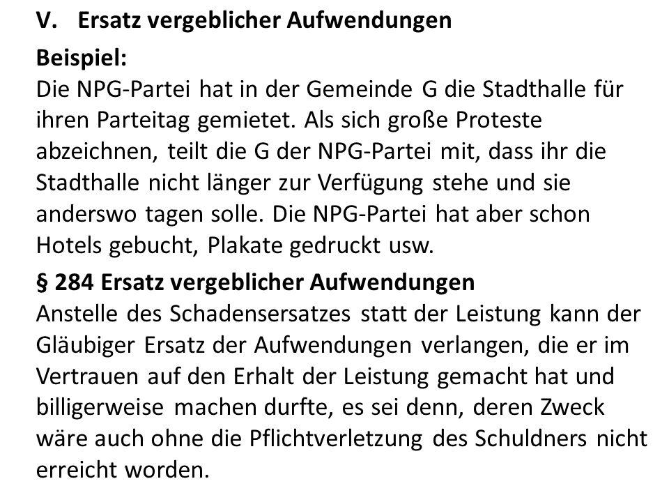 V.Ersatz vergeblicher Aufwendungen Beispiel: Die NPG-Partei hat in der Gemeinde G die Stadthalle für ihren Parteitag gemietet. Als sich große Proteste
