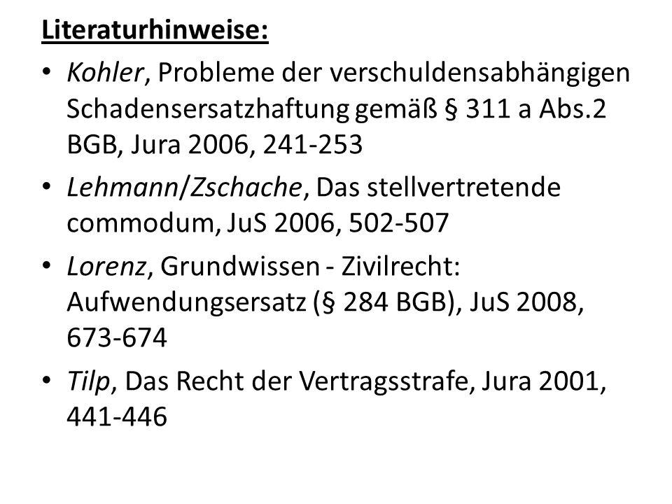 Literaturhinweise: Kohler, Probleme der verschuldensabhängigen Schadensersatzhaftung gemäß § 311 a Abs.2 BGB, Jura 2006, 241-253 Lehmann/Zschache, Das
