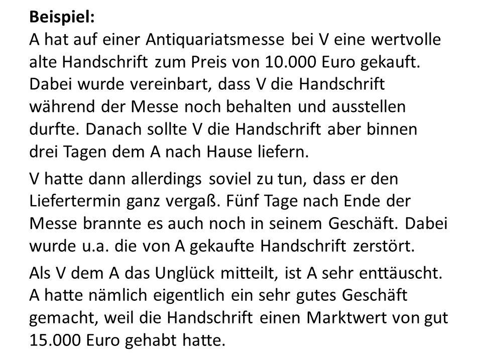 Beispiel: A hat auf einer Antiquariatsmesse bei V eine wertvolle alte Handschrift zum Preis von 10.000 Euro gekauft. Dabei wurde vereinbart, dass V di