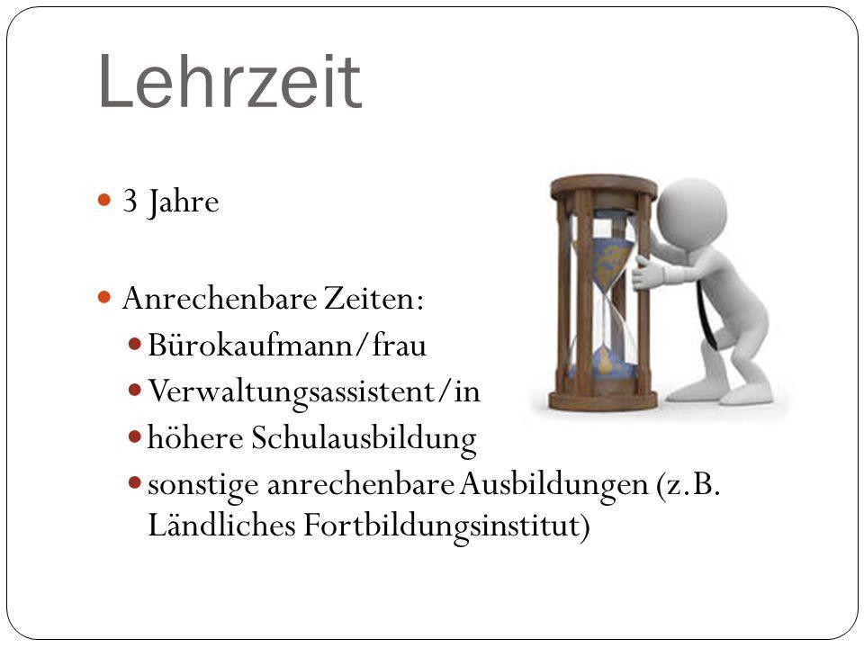 Lehrzeit 3 Jahre Anrechenbare Zeiten: Bürokaufmann/frau Verwaltungsassistent/in höhere Schulausbildung sonstige anrechenbare Ausbildungen (z.B. Ländli