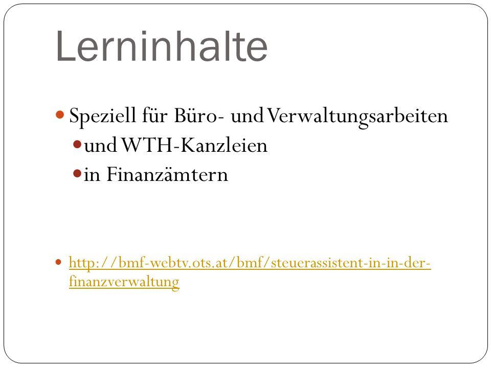 Lerninhalte Speziell für Büro- und Verwaltungsarbeiten und WTH-Kanzleien in Finanzämtern http://bmf-webtv.ots.at/bmf/steuerassistent-in-in-der- finanz