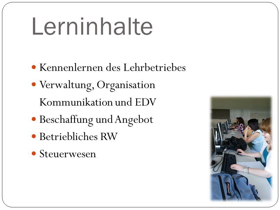 Lerninhalte Kennenlernen des Lehrbetriebes Verwaltung, Organisation Kommunikation und EDV Beschaffung und Angebot Betriebliches RW Steuerwesen