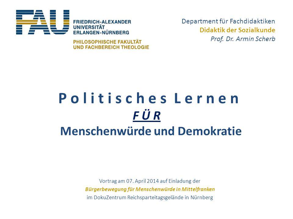 Department für Fachdidaktiken Didaktik der Sozialkunde Prof. Dr. Armin Scherb Vortrag am 07. April 2014 auf Einladung der Bürgerbewegung für Menschenw