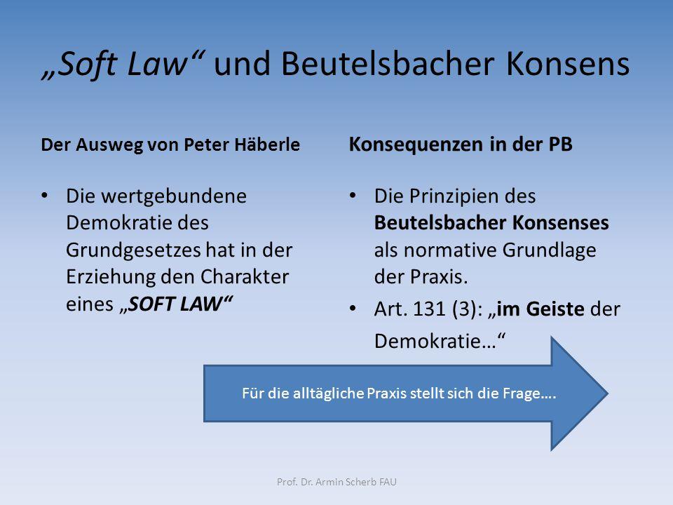"""""""Soft Law"""" und Beutelsbacher Konsens Der Ausweg von Peter Häberle Die wertgebundene Demokratie des Grundgesetzes hat in der Erziehung den Charakter ei"""
