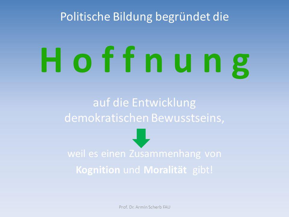 Politische Bildung begründet die H o f f n u n g auf die Entwicklung demokratischen Bewusstseins, weil es einen Zusammenhang von Kognition und Moralit