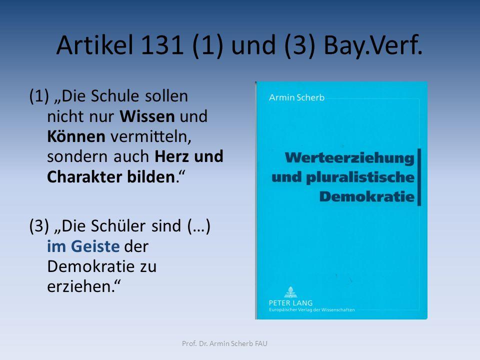 """Artikel 131 (1) und (3) Bay.Verf. (1) """"Die Schule sollen nicht nur Wissen und Können vermitteln, sondern auch Herz und Charakter bilden."""" (3) """"Die Sch"""