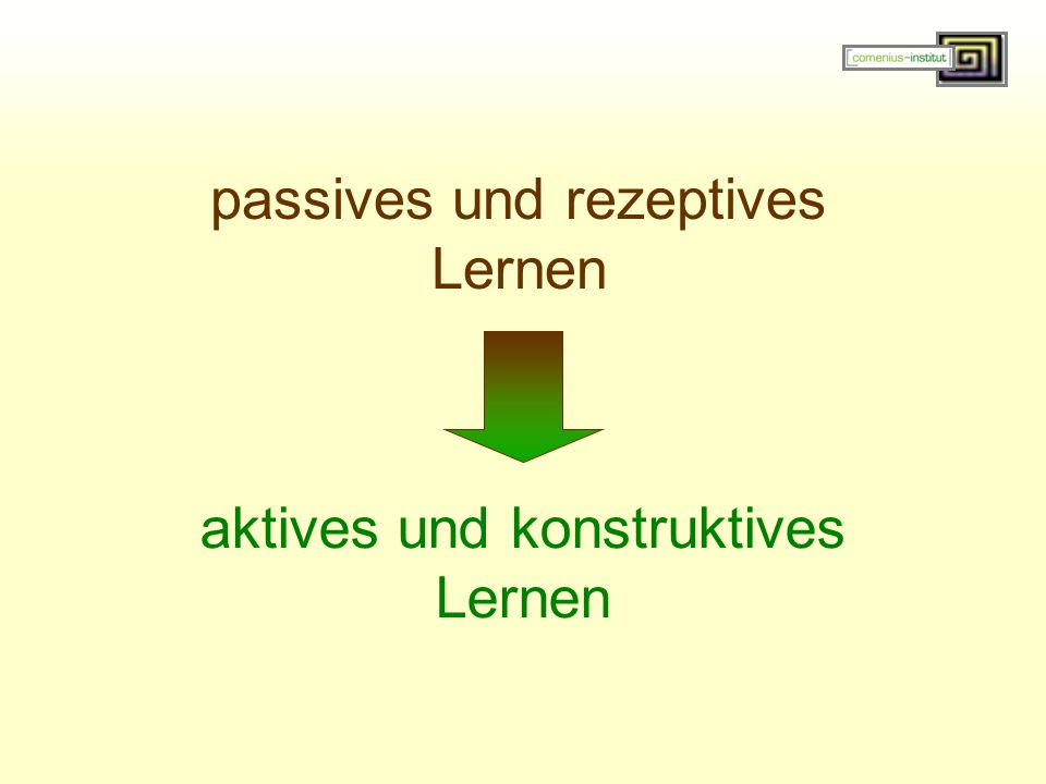 passives und rezeptives Lernen aktives und konstruktives Lernen