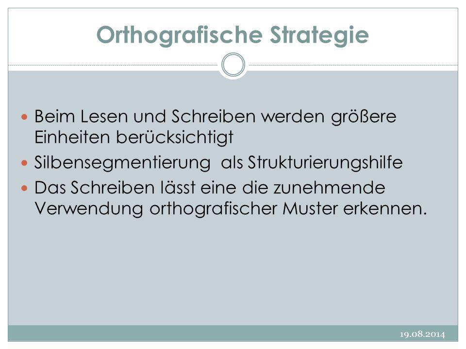 Orthografische Strategie 19.08.2014 Beim Lesen und Schreiben werden größere Einheiten berücksichtigt Silbensegmentierung als Strukturierungshilfe Das