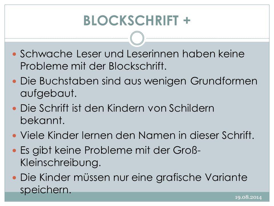 BLOCKSCHRIFT + 19.08.2014 Schwache Leser und Leserinnen haben keine Probleme mit der Blockschrift. Die Buchstaben sind aus wenigen Grundformen aufgeba