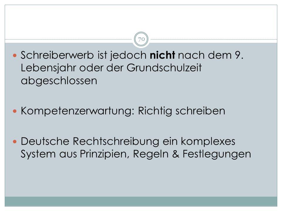 Schreiberwerb ist jedoch nicht nach dem 9. Lebensjahr oder der Grundschulzeit abgeschlossen Kompetenzerwartung: Richtig schreiben Deutsche Rechtschrei
