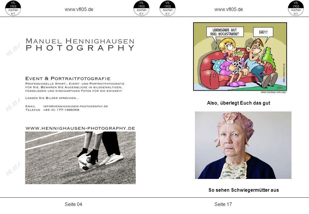 www.vfl05.de Seite 17Seite 04 Also, überlegt Euch das gut So sehen Schwiegermütter aus