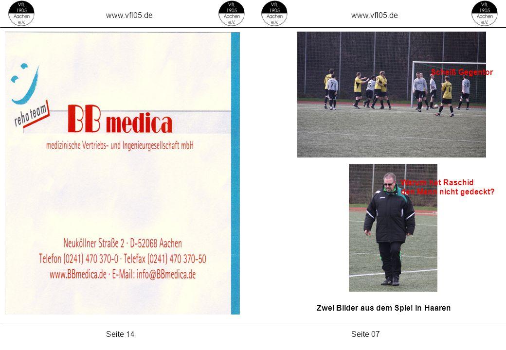 www.vfl05.de Seite 07Seite 14 Zwei Bilder aus dem Spiel in Haaren Scheiß Gegentor Warum hat Raschid den Mann nicht gedeckt