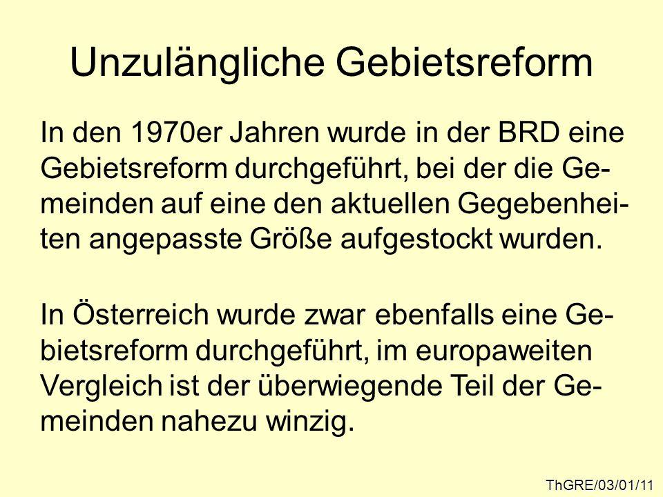Unzulängliche Gebietsreform ThGRE/03/01/11 In den 1970er Jahren wurde in der BRD eine Gebietsreform durchgeführt, bei der die Ge- meinden auf eine den aktuellen Gegebenhei- ten angepasste Größe aufgestockt wurden.