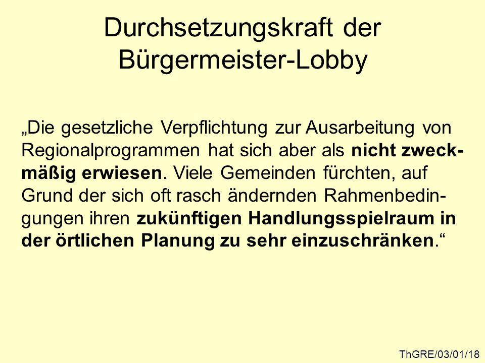"""ThGRE/03/01/18 Durchsetzungskraft der Bürgermeister-Lobby """"Die gesetzliche Verpflichtung zur Ausarbeitung von Regionalprogrammen hat sich aber als nicht zweck- mäßig erwiesen."""
