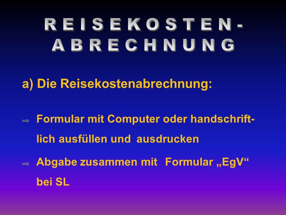 """a) Die Reisekostenabrechnung:  Formular mit Computer oder handschrift- lich ausfüllen und ausdrucken  Abgabe zusammen mit Formular """"EgV"""" bei SL"""