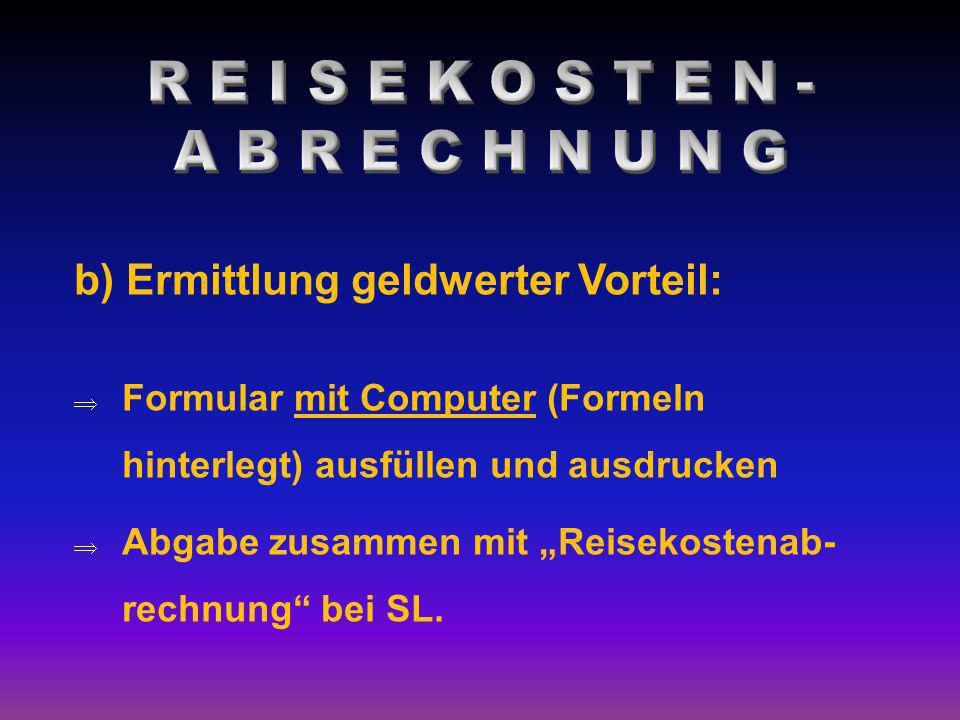 """b) Ermittlung geldwerter Vorteil:  Formular mit Computer (Formeln hinterlegt) ausfüllen und ausdrucken  Abgabe zusammen mit """"Reisekostenab- rechnung"""