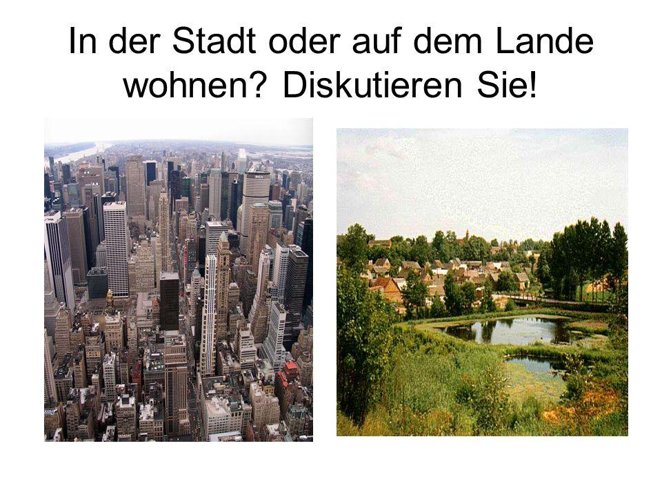 In der Stadt oder auf dem Lande wohnen? Diskutieren Sie!