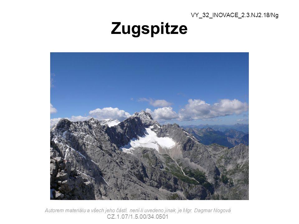 Zugspitze VY_32_INOVACE_2.3.NJ2.18/Ng Autorem materiálu a všech jeho částí, není-li uvedeno jinak, je Mgr.