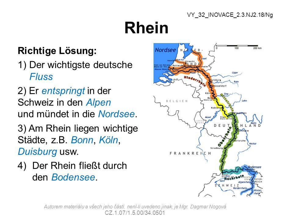 Rhein Richtige Lösung: 1)Der wichtigste deutsche Fluss 2) Er entspringt in der Schweiz in den Alpen und mündet in die Nordsee.