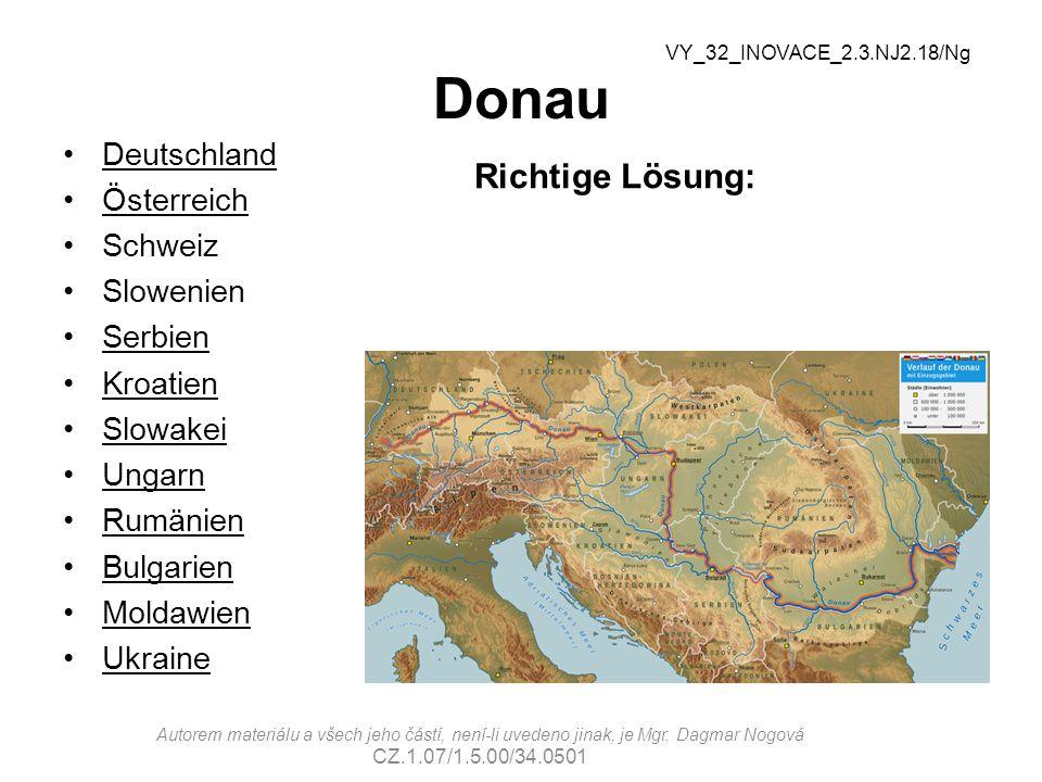 Donau Richtige Lösung: Deutschland Österreich Schweiz Slowenien Serbien Kroatien Slowakei Ungarn Rumänien Bulgarien Moldawien Ukraine VY_32_INOVACE_2.3.NJ2.18/Ng Autorem materiálu a všech jeho částí, není-li uvedeno jinak, je Mgr.