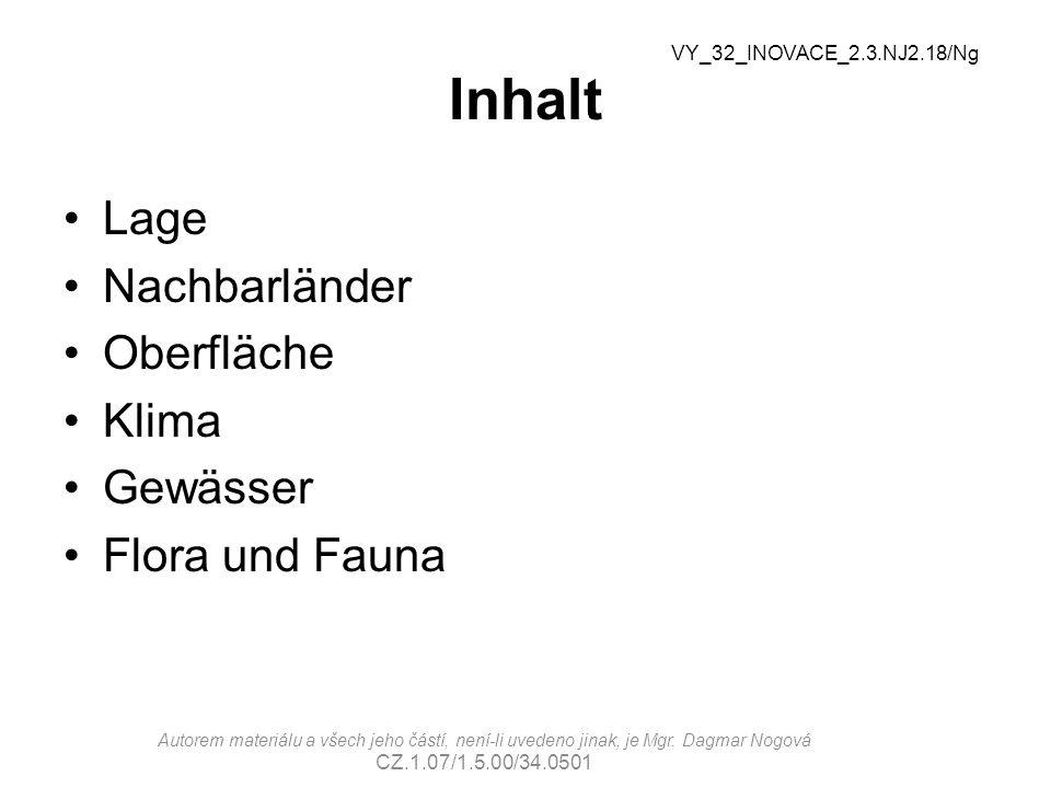 Inhalt Lage Nachbarländer Oberfläche Klima Gewässer Flora und Fauna VY_32_INOVACE_2.3.NJ2.18/Ng Autorem materiálu a všech jeho částí, není-li uvedeno jinak, je Mgr.
