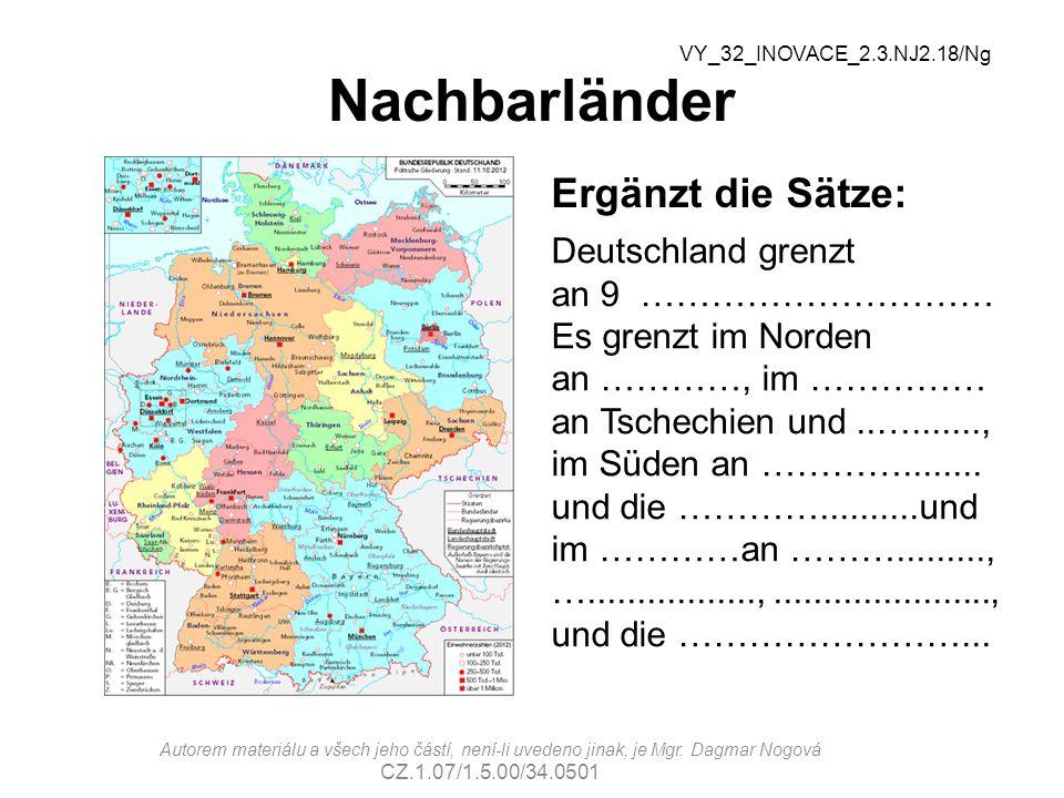 Nachbarländer Ergänzt die Sätze: Deutschland grenzt an 9 ………………………… Es grenzt im Norden an …………, im …………… an Tschechien und..…......., im Süden an …………........
