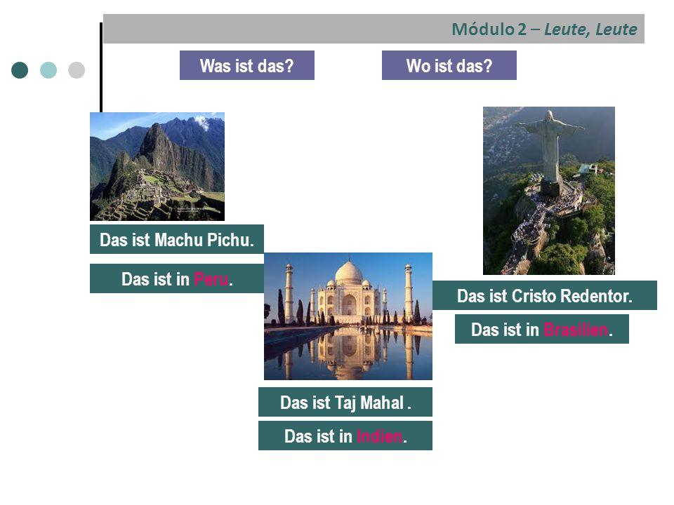 Was ist das?Wo ist das.Das ist Machu Pichu. Das ist in Peru.