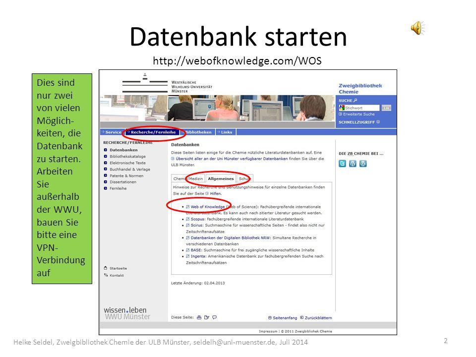 Datenbank starten 2 Heike Seidel, Zweigbibliothek Chemie der ULB Münster, seidelh@uni-muenster.de, Juli 2014 http://webofknowledge.com/WOS Dies sind nur zwei von vielen Möglich- keiten, die Datenbank zu starten.