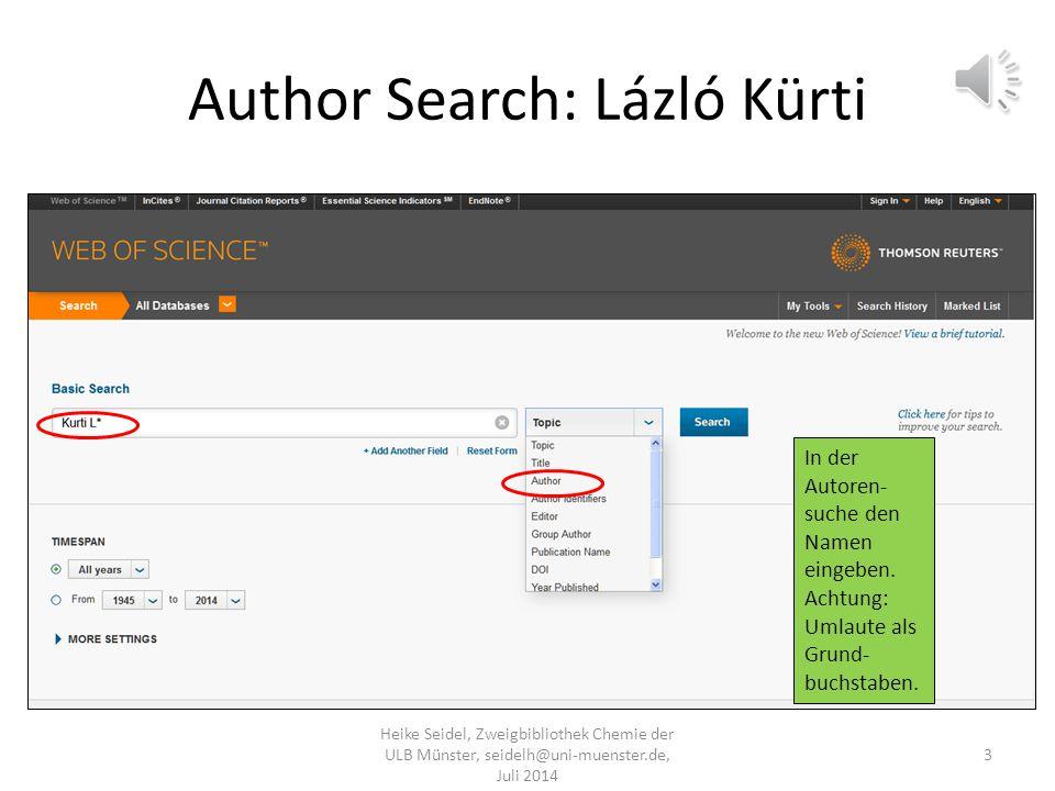 Author Search: Lázló Kürti Heike Seidel, Zweigbibliothek Chemie der ULB Münster, seidelh@uni-muenster.de, Juli 2014 3 In der Autoren- suche den Namen eingeben.