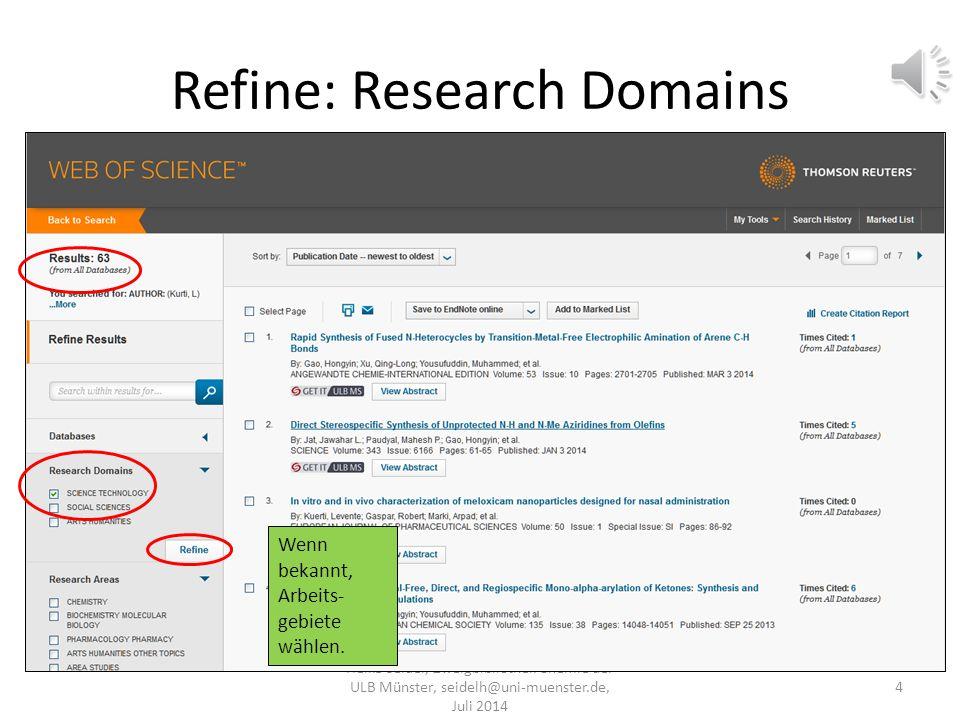 Refine: Research Domains Heike Seidel, Zweigbibliothek Chemie der ULB Münster, seidelh@uni-muenster.de, Juli 2014 4 Wenn bekannt, Arbeits- gebiete wählen.