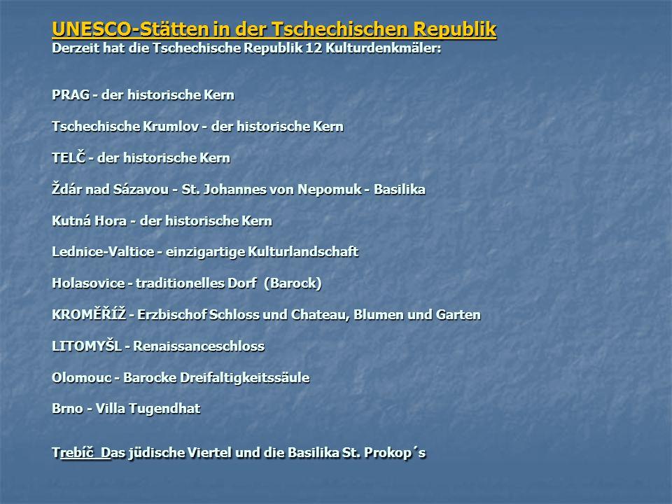 UNESCO-Stätten in der Tschechischen Republik Derzeit hat die Tschechische Republik 12 Kulturdenkmäler: PRAG - der historische Kern Tschechische Krumlov - der historische Kern TELČ - der historische Kern Ždár nad Sázavou - St.