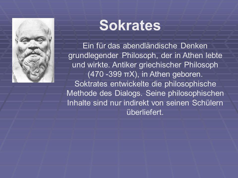 Sokrates Ein für das abendländische Denken grundlegender Philosoph, der in Athen lebte und wirkte. Antiker griechischer Philosoph (470 -399 πΧ), in At