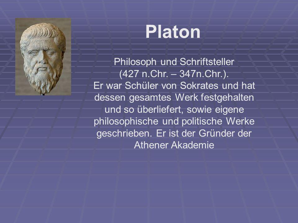 Platon Philosoph und Schriftsteller (427 n.Chr. – 347n.Chr.). Er war Schüler von Sokrates und hat dessen gesamtes Werk festgehalten und so überliefert