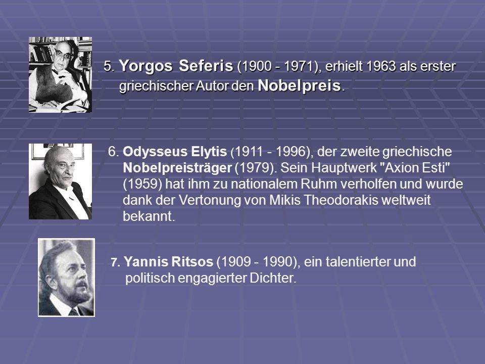 5. Yorgos Seferis (1900 - 1971), erhielt 1963 als erster griechischer Autor den Nobelpreis. 5. Yorgos Seferis (1900 - 1971), erhielt 1963 als erster g