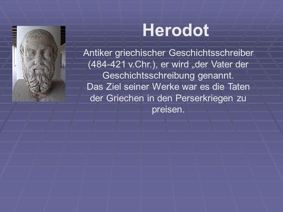 """Herodot Antiker griechischer Geschichtsschreiber (484-421 v.Chr.), er wird """"der Vater der Geschichtsschreibung genannt. Das Ziel seiner Werke war es d"""