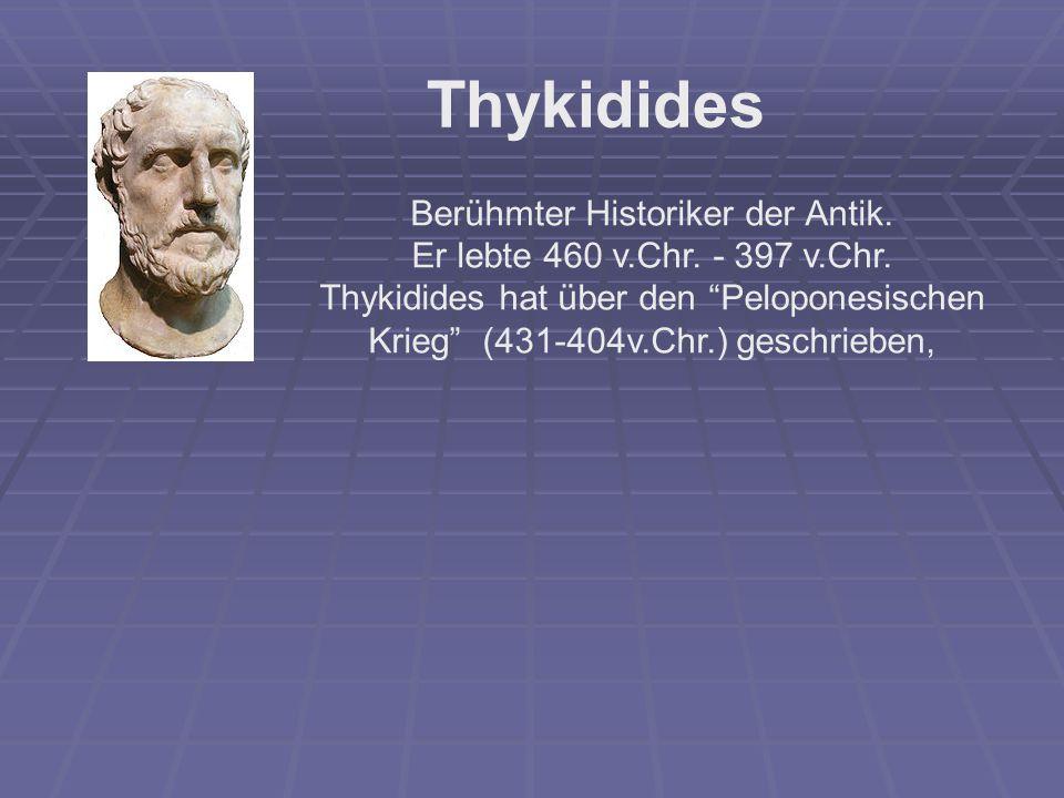 "Thykidides Berühmter Historiker der Antik. Er lebte 460 v.Chr. - 397 v.Chr. Thykidides hat über den ""Peloponesischen Krieg"" (431-404v.Chr.) geschriebe"