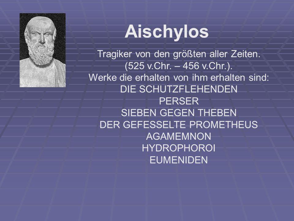 Aischylos Tragiker von den größten aller Zeiten. (525 v.Chr. – 456 v.Chr.). Werke die erhalten von ihm erhalten sind: DIE SCHUTZFLEHENDEN PERSER SIEBE